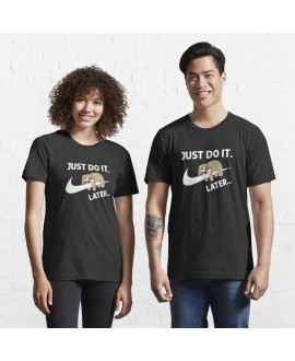 Just Do It Late Tshirt
